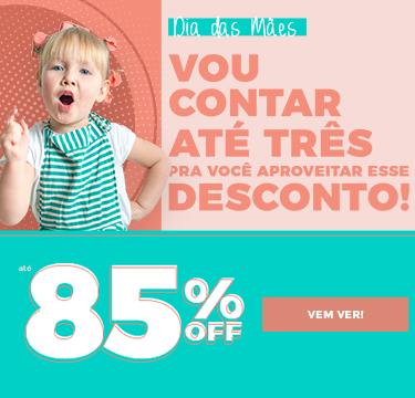 Dia das Mães: Até 85% OFF